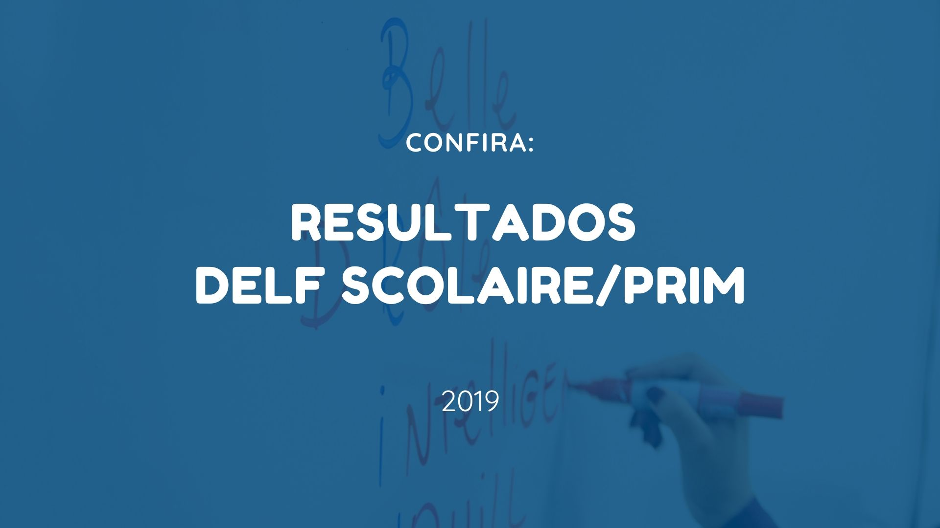 Resultados DELF SCOLAIRE/PRIM 2019